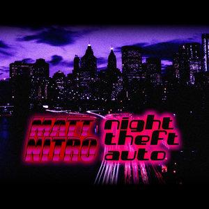 MATT NITRO - Night Theft Auto
