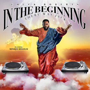 CHUCK ROBERTS feat MONIQUE BINGHAM - In The Beginning (There Was Jack)