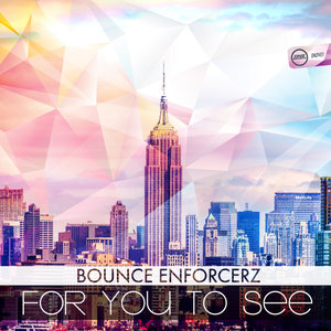 BOUNCE ENFORCERZ - For You To See