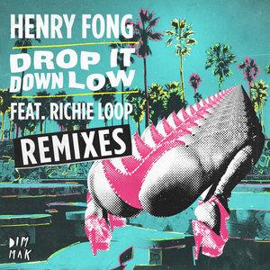 HENRY FONG feat RICHIE LOOP - Drop It Down Low