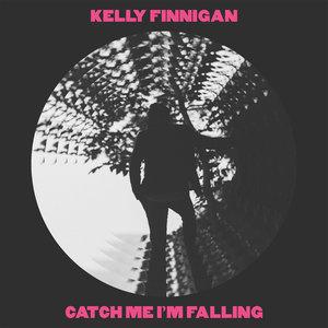 KELLY FINNIGAN - Catch Me Iam Falling