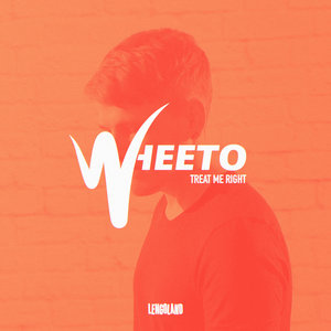 WHEETO - Treat Me Right