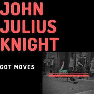 JOHN JULIUS KNIGHT - Got Moves