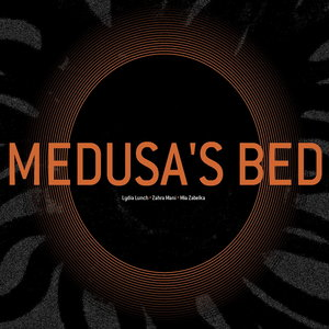 LYDIA LUNCH/ZAHRA MANI/MIA ZABELKA - Medusa's Bed