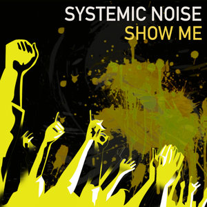 SYSTEMIC NOISE - Show Me