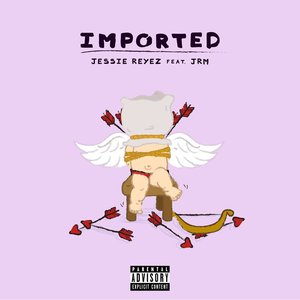 JESSIE REYEZ - Imported (Explicit)