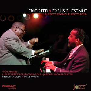 ERIC REED/CYRUS CHESTNUT - Plenty Swing, Plenty Soul (Recorded Live At Dizzy's Club Coca-Cola)
