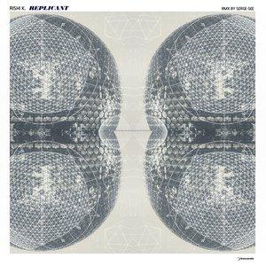 RISHI K - Replicant (Remixes)
