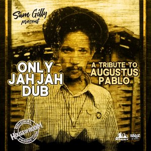 SAM GILLY - Only Jah Jah Dub, A Tribute To Augustus Pablo