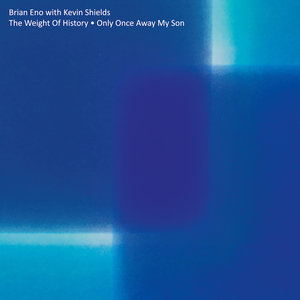 BRIAN ENO with KEVIN SHIELDS - The Weight Of History