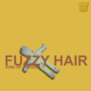 FUZZY HAIR - Kind Of Voodoo