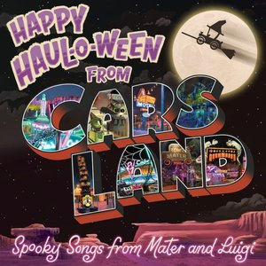 VARIOUS - Happy Haul-O-Ween From Cars Land/Spooky Songs From Mater And Luigi