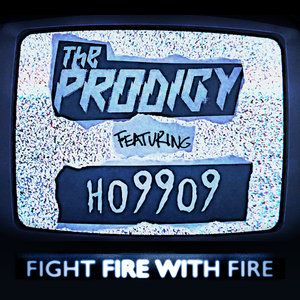 THE PRODIGY feat HO99O9 - Fight Fire With Fire