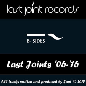 JUPI - Last Joints '06-'16 B-Sides