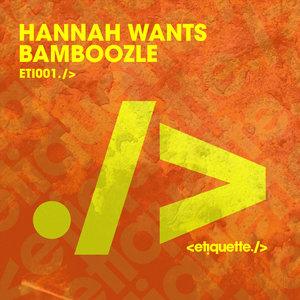 HANNAH WANTS - Bamboozle