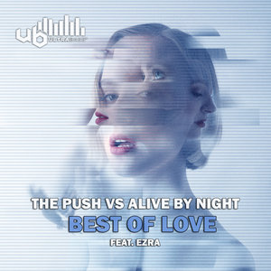 THE PUSH vs ALIVE BY NIGHT feat EZRA - Best Of Love