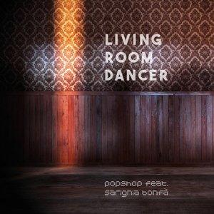 POPSHOP feat SARIGNIA BONFA - Living Room Dancer