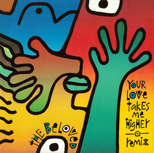 THE BELOVED - Your Love Takes Me Higher (Remixes)