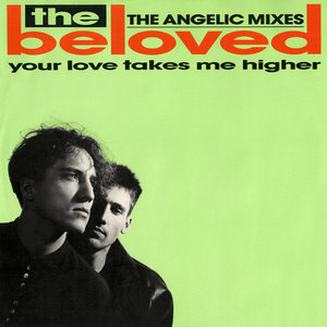 THE BELOVED - Your Love Takes Me Higher (The Angelic Mixes)