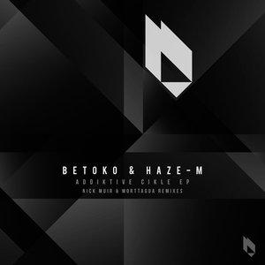 BETOKO/HAZE-M - Addiktive Cikle EP