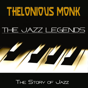 THELONIOUS MONK - The Jazz Legends (The Story Of Jazz)