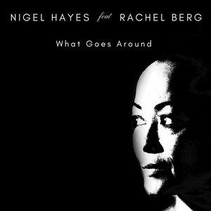 NIGEL HAYES/RACHEL BERG/ARMAN SIDORKIN - What Goes Around