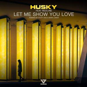 HUSKY feat REDLINE - Let Me Show You Love