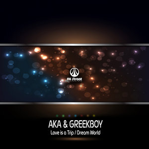 AKA & GREEKBOY - Love Is A Trip/Dream World