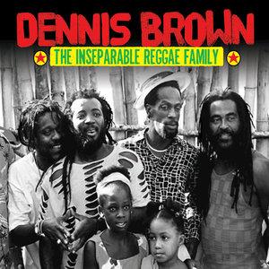 VARIOUS - Dennis Brown & The Inseparable Reggae Family