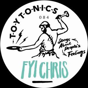 FYI CHRIS - Songs About People's Feelings