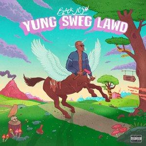 BLACK JOSH - Yung Sweg Lawd