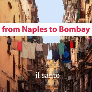 IL SANTO - From Naples To Bombay