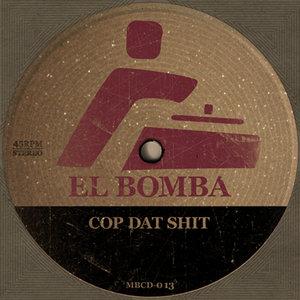 EL BOMBA - Cop Dat Shit