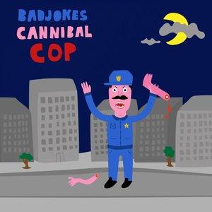 BADJOKES - Cannibal Cop