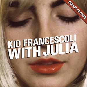 KID FRANCESCOLI - With Julia (Bonus Edition)