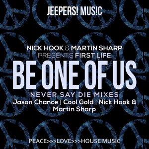 FIRST LIFE/MARTIN SHARP/NICK HOOK - Be One Of Us (Never Say Die Mixes)
