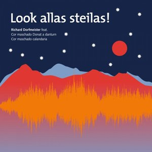 RICHARD DORFMEISTER feat COR MASCHADO DONAT A DANTURN & COR MASCHADO CALANDARIA - Look Allas Steilas!