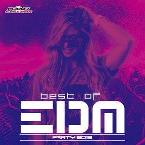 PLANET DANCE MUSIC/VARIOUS - Best Of EDM Party 2019 (unmixed tracks)