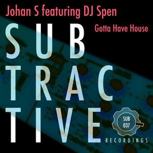 JOHAN S feat DJ SPEN - Gotta Have House