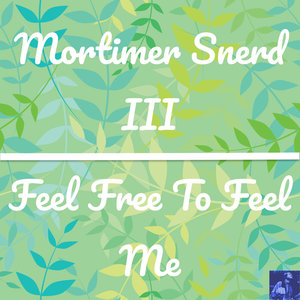 MORTTIMER SNERD III - Feel Free To Feel Me