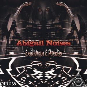 ABIGAIL NOISES - Exsiliumque E Paradiso