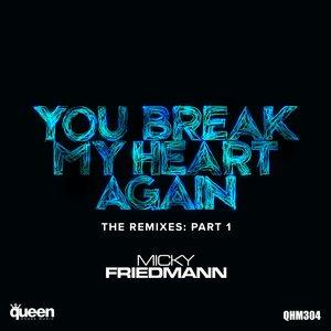 MICKY FRIEDMANN - You Break My Heart Again (The Remixes Part 1)
