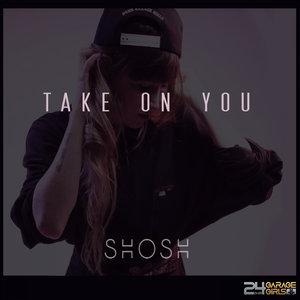 SHOSH - Take On You