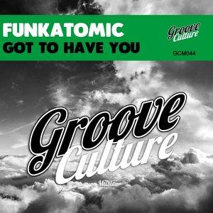 FUNKATOMIC - Got To Have You