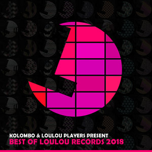KOLOMBO & LOULOU PLAYERS/VARIOUS - Kolombo & Loulou Players Present Best Of Loulou Records 2018 (unmixed tracks)