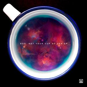 BOP - Not Your Cup Of Tea