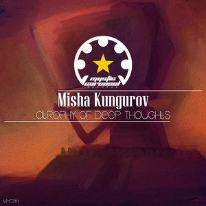 MISHA KUNGUROV - Atrophy Of Deep Thoughts