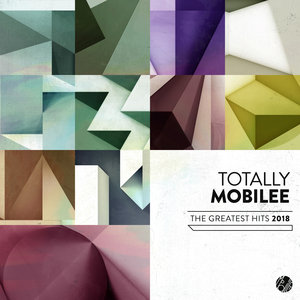 VARIOUS - Totally Mobilee - The Greatest Hits 2018