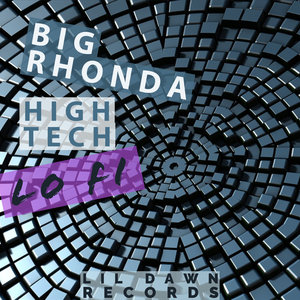 BIG RHONDA - High Tech Lo Fi