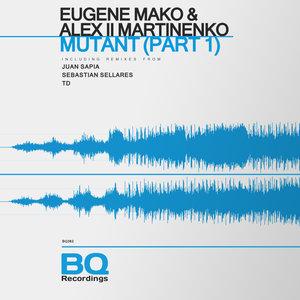 ALEX LL MARTINENKO/EUGENE MAKO - Mutant Part 1